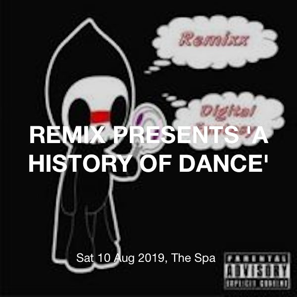 REMIX PRESENTS 'A HISTORY OF DANCE' Tickets @ The Spa, Scarborough - 10  August 21:00 | TickX